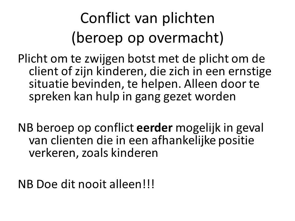 Conflict van plichten (beroep op overmacht) Plicht om te zwijgen botst met de plicht om de client of zijn kinderen, die zich in een ernstige situatie