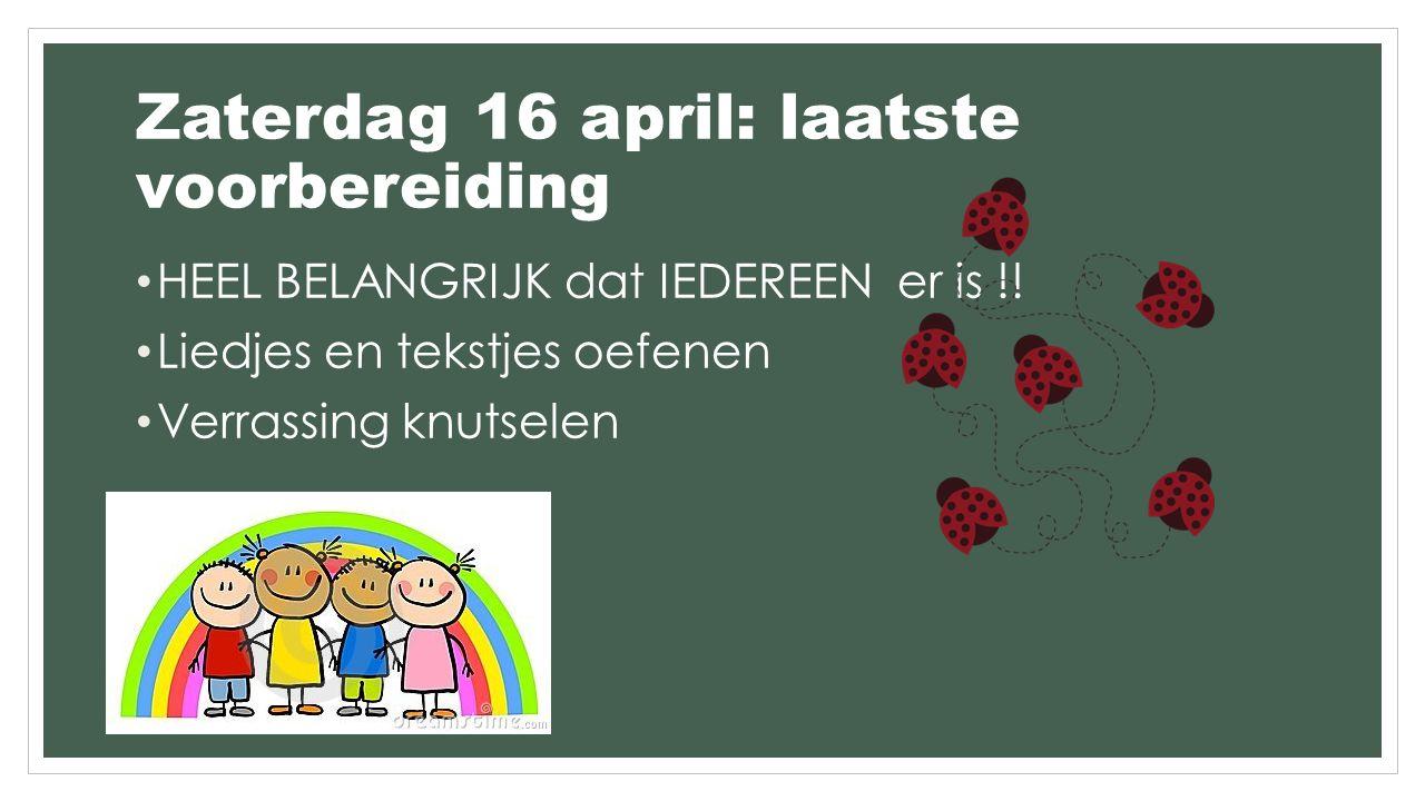 Zaterdag 16 april: laatste voorbereiding HEEL BELANGRIJK dat IEDEREEN er is !.
