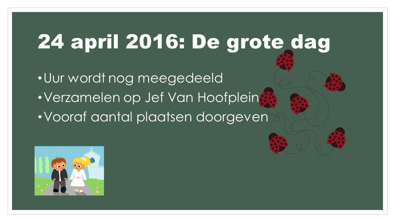 24 april 2016: De grote dag Uur wordt nog meegedeeld Verzamelen op Jef Van Hoofplein Vooraf aantal plaatsen doorgeven