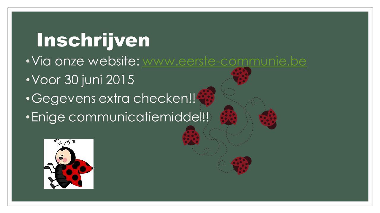 Inschrijven Via onze website: www.eerste-communie.bewww.eerste-communie.be Voor 30 juni 2015 Gegevens extra checken!.