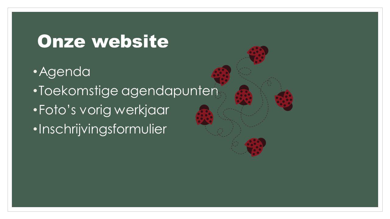 Onze website Agenda Toekomstige agendapunten Foto's vorig werkjaar Inschrijvingsformulier