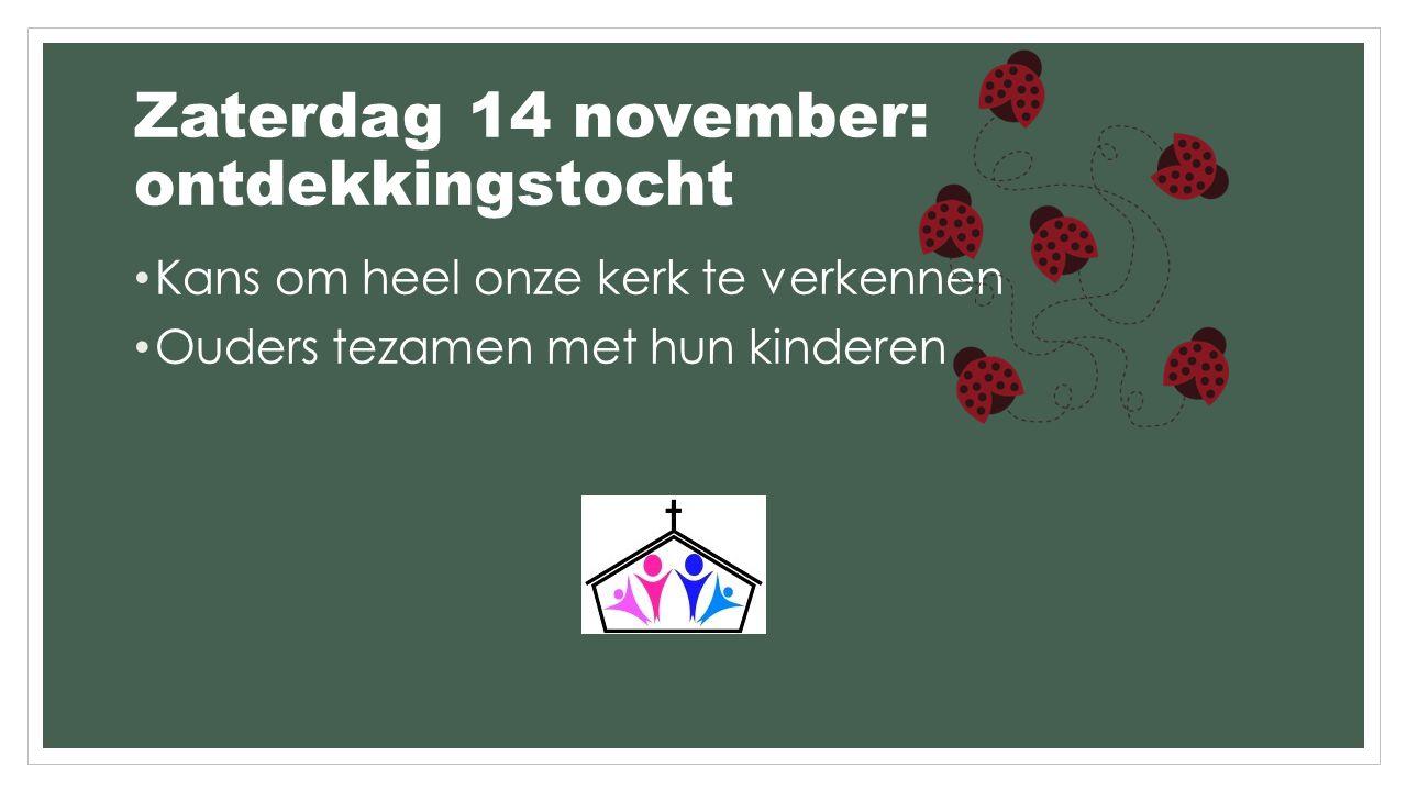 Zaterdag 14 november: ontdekkingstocht Kans om heel onze kerk te verkennen Ouders tezamen met hun kinderen