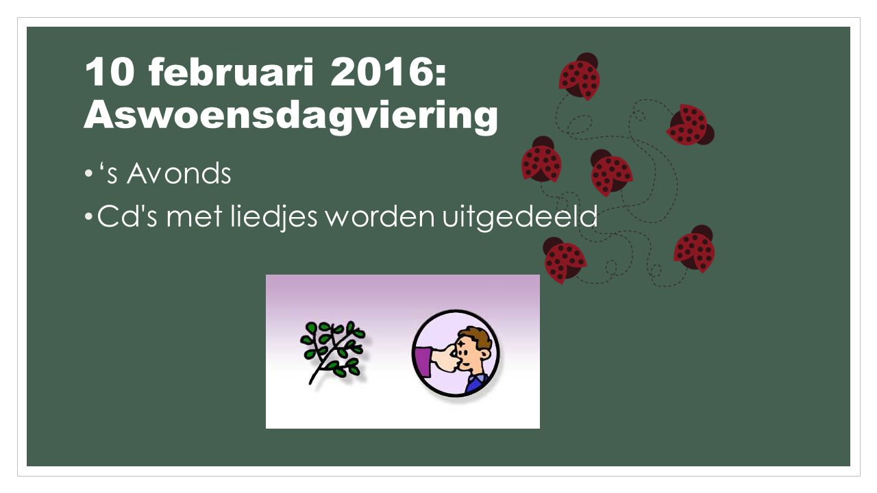 10 februari 2016: Aswoensdagviering 's Avonds Cd s met liedjes worden uitgedeeld