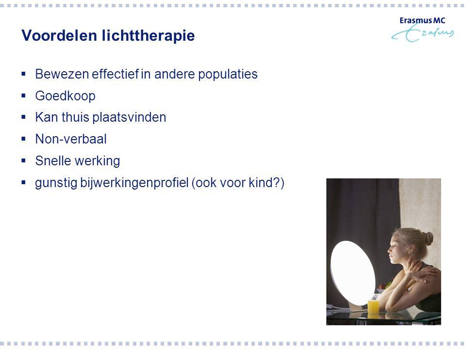 Voordelen lichttherapie  Bewezen effectief in andere populaties  Goedkoop  Kan thuis plaatsvinden  Non-verbaal  Snelle werking  gunstig bijwerki