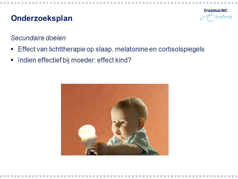 Onderzoeksplan Secundaire doelen  Effect van lichttherapie op slaap, melatonine en cortisolspiegels  Indien effectief bij moeder: effect kind?