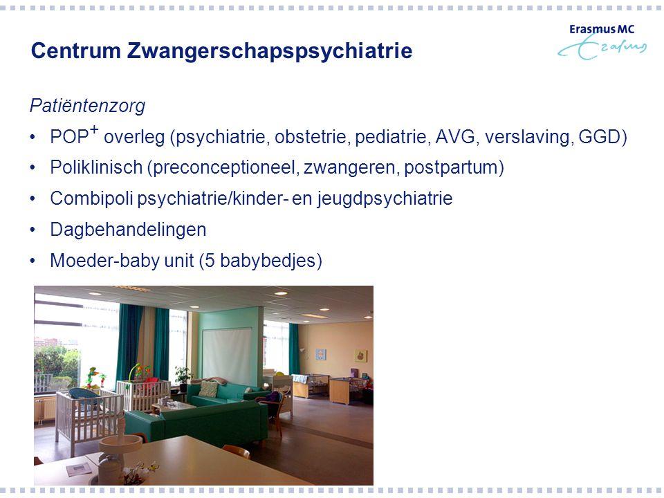 Centrum Zwangerschapspsychiatrie Patiëntenzorg POP + overleg (psychiatrie, obstetrie, pediatrie, AVG, verslaving, GGD) Poliklinisch (preconceptioneel,