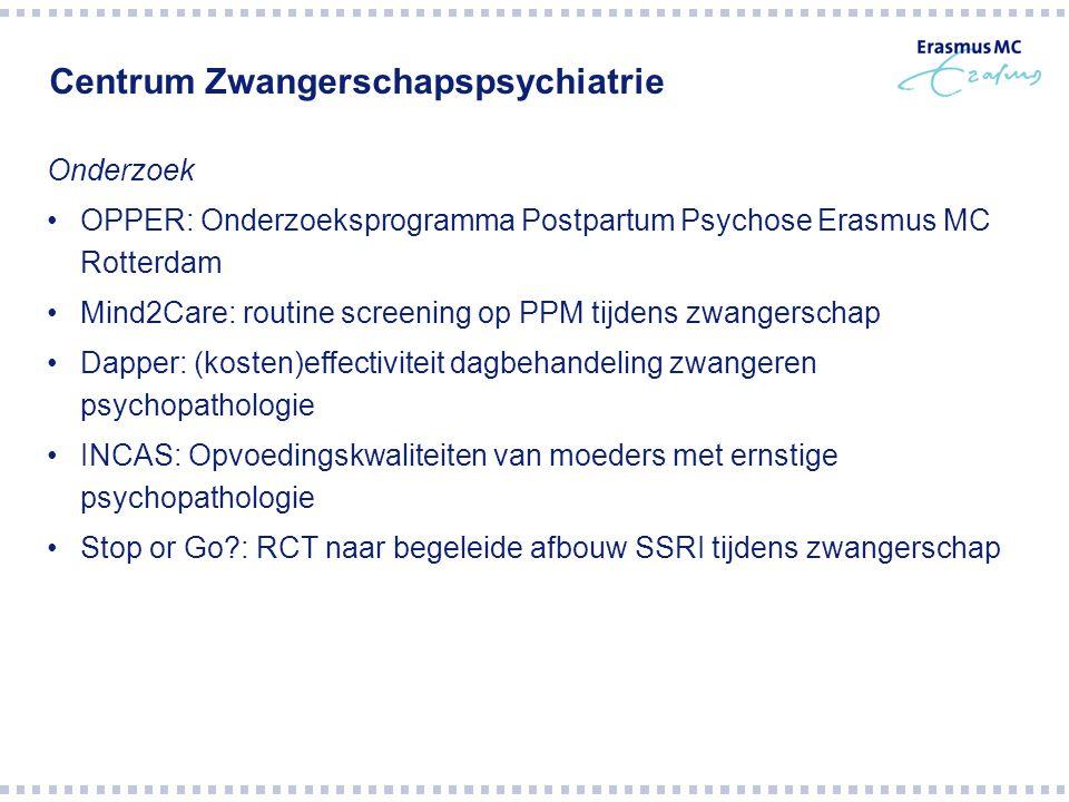 Centrum Zwangerschapspsychiatrie Onderzoek OPPER: Onderzoeksprogramma Postpartum Psychose Erasmus MC Rotterdam Mind2Care: routine screening op PPM tij