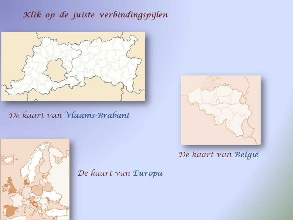 De kaart van Vlaams-Brabant De kaart van België De kaart van Europa Klasopdracht 1 : Welke kaarten zijn hier afgebeeld ? Waar bevindt zich onze school