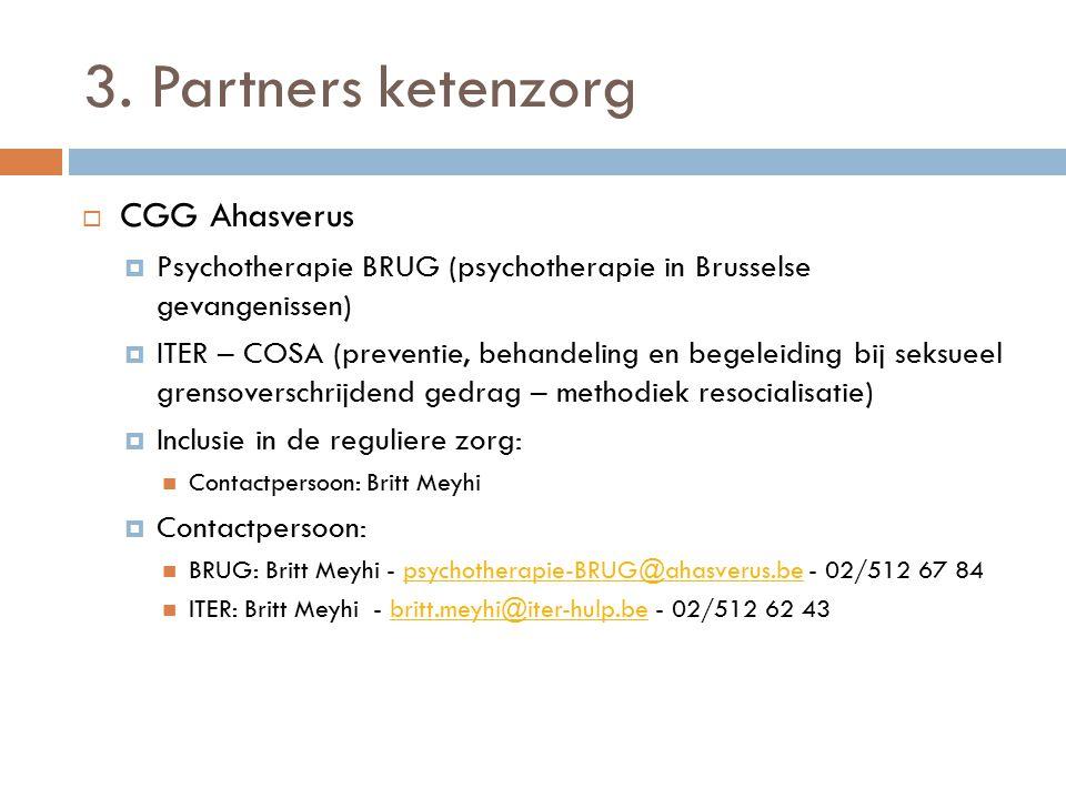 3. Partners ketenzorg  CGG Ahasverus  Psychotherapie BRUG (psychotherapie in Brusselse gevangenissen)  ITER – COSA (preventie, behandeling en begel