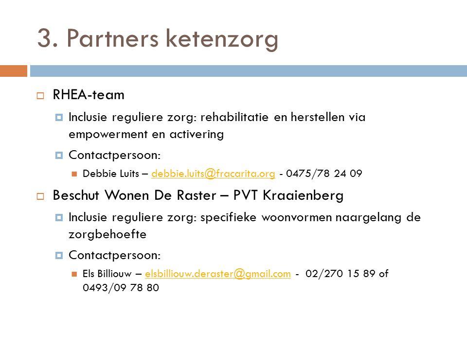 3. Partners ketenzorg  RHEA-team  Inclusie reguliere zorg: rehabilitatie en herstellen via empowerment en activering  Contactpersoon: Debbie Luits