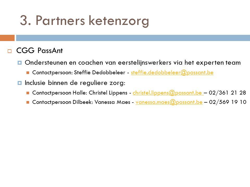 3. Partners ketenzorg  CGG PassAnt  Ondersteunen en coachen van eerstelijnswerkers via het experten team Contactpersoon: Steffie Dedobbeleer - steff