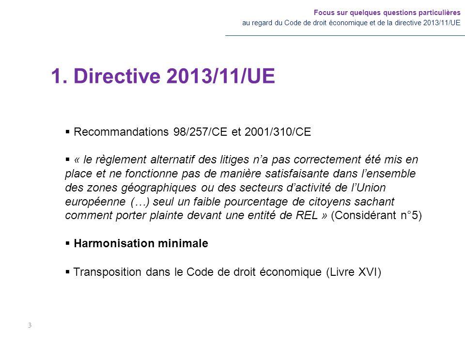 1. Directive 2013/11/UE Focus sur quelques questions particulières au regard du Code de droit économique et de la directive 2013/11/UE 3  Recommandat