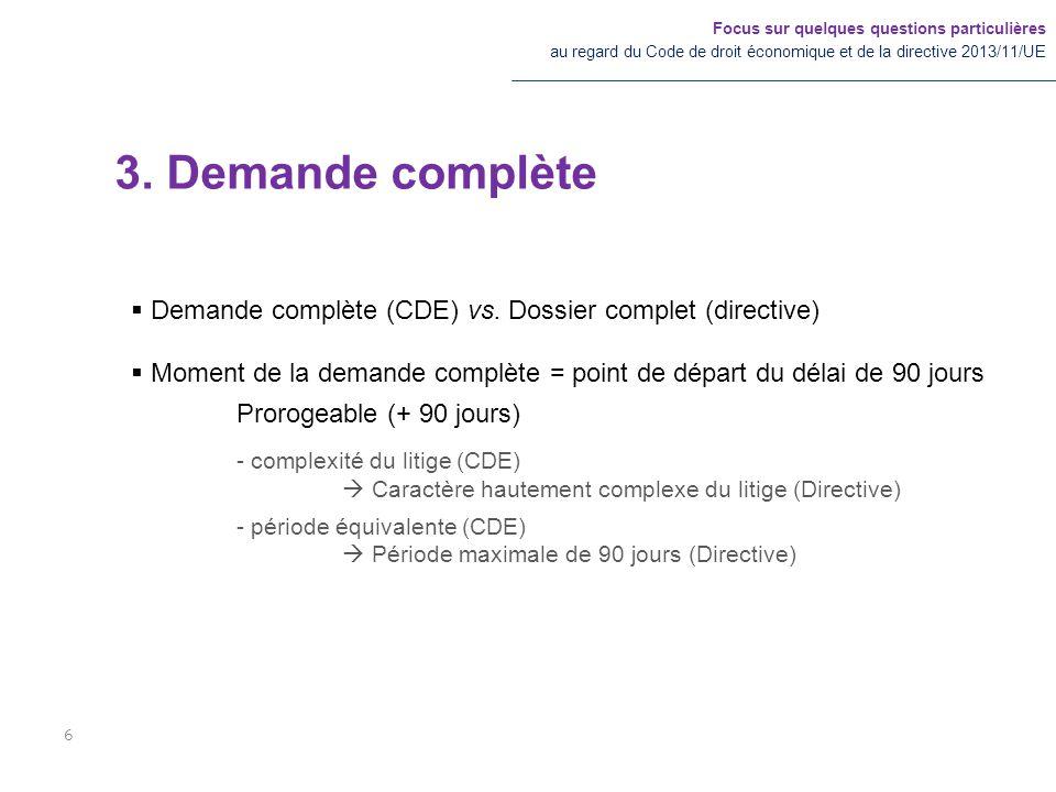 3. Demande complète Focus sur quelques questions particulières au regard du Code de droit économique et de la directive 2013/11/UE 6  Demande complèt