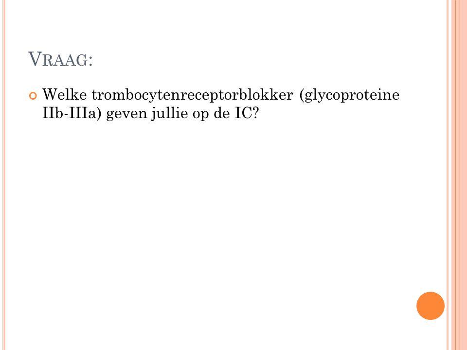V RAAG : Welke trombocytenreceptorblokker (glycoproteine IIb-IIIa) geven jullie op de IC?