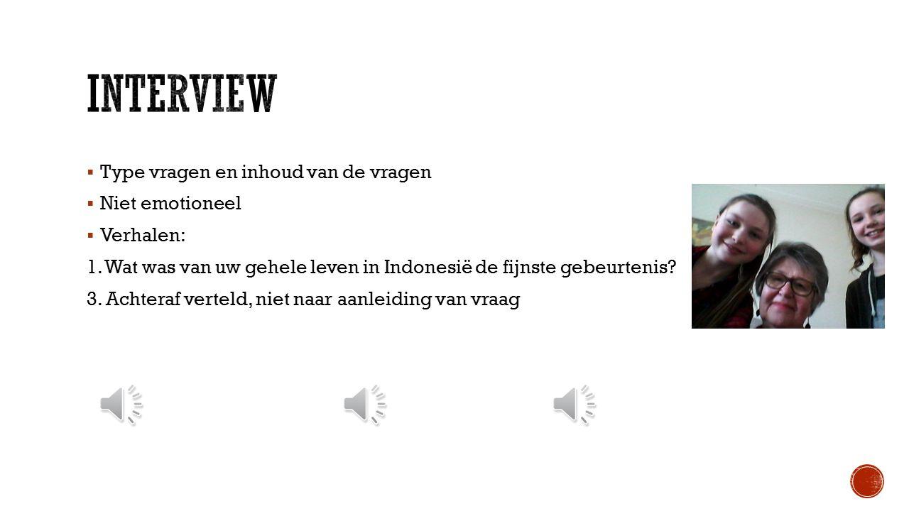  Bronnenonderzoek  Twee soorten interviews  Vragen niet van tevoren opgestuurd  Hoe aan de geïnterviewden gekomen?  Locatie