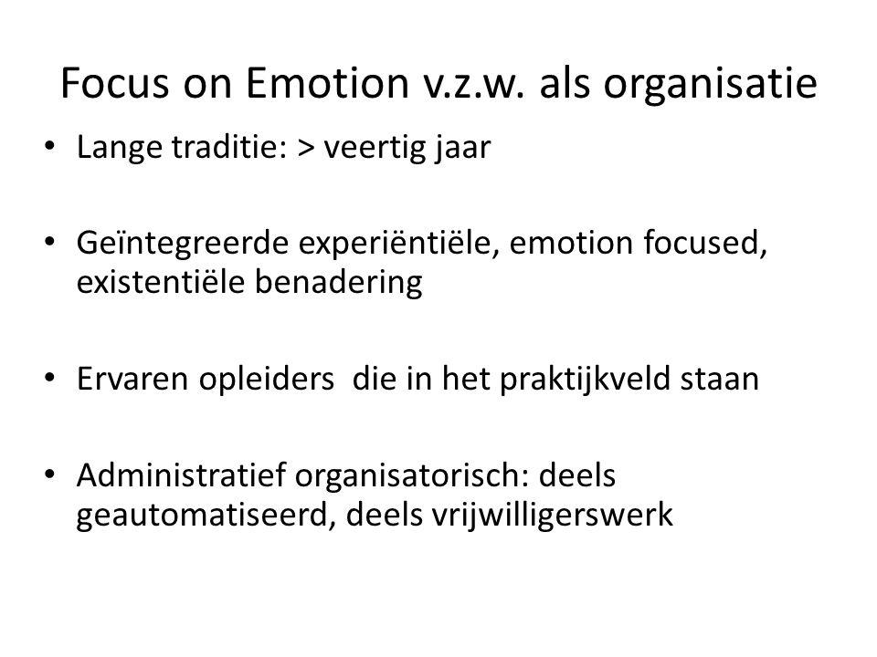 Focus on Emotion v.z.w. als organisatie Lange traditie: > veertig jaar Geïntegreerde experiëntiële, emotion focused, existentiële benadering Ervaren o