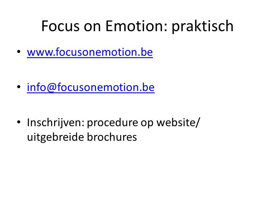 Focus on Emotion: praktisch www.focusonemotion.be info@focusonemotion.be Inschrijven: procedure op website/ uitgebreide brochures
