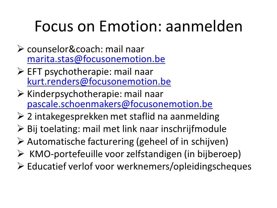 Focus on Emotion: aanmelden  counselor&coach: mail naar marita.stas@focusonemotion.be marita.stas@focusonemotion.be  EFT psychotherapie: mail naar k