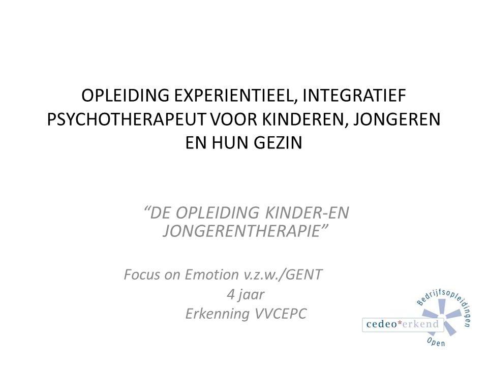 """OPLEIDING EXPERIENTIEEL, INTEGRATIEF PSYCHOTHERAPEUT VOOR KINDEREN, JONGEREN EN HUN GEZIN """"DE OPLEIDING KINDER-EN JONGERENTHERAPIE"""" Focus on Emotion v"""