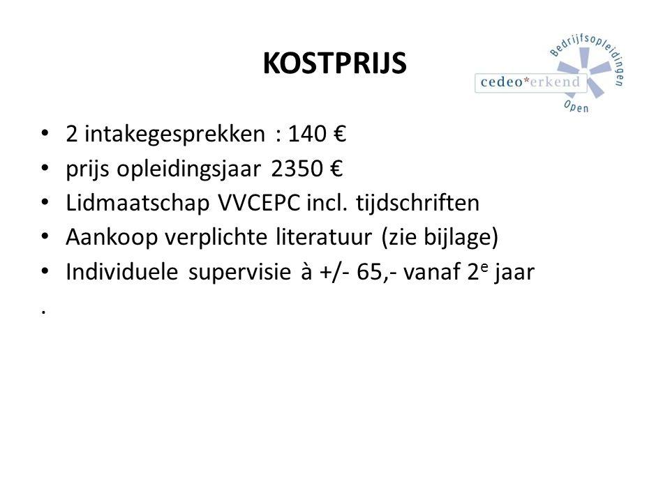 KOSTPRIJS 2 intakegesprekken : 140 € prijs opleidingsjaar 2350 € Lidmaatschap VVCEPC incl. tijdschriften Aankoop verplichte literatuur (zie bijlage) I