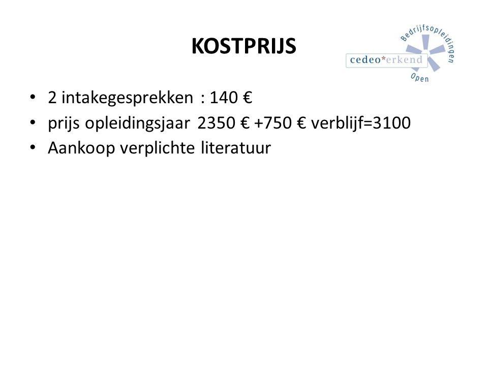 KOSTPRIJS 2 intakegesprekken : 140 € prijs opleidingsjaar 2350 € +750 € verblijf=3100 Aankoop verplichte literatuur