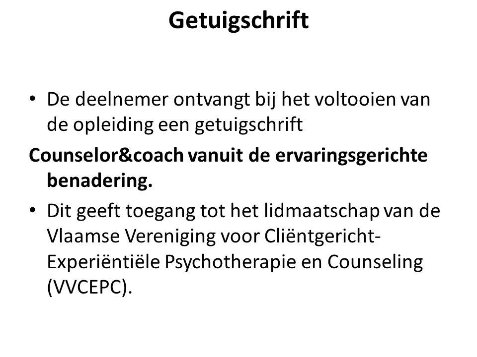 Getuigschrift De deelnemer ontvangt bij het voltooien van de opleiding een getuigschrift Counselor&coach vanuit de ervaringsgerichte benadering. Dit g