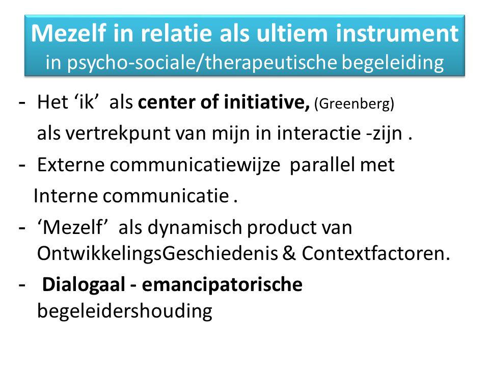 Mezelf in relatie als ultiem instrument in psycho-sociale/therapeutische begeleiding - Het 'ik' als center of initiative, (Greenberg) als vertrekpunt