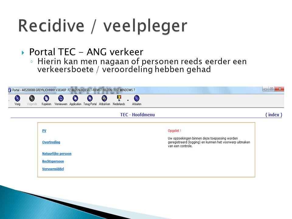  Portal TEC - ANG verkeer ◦ Hierin kan men nagaan of personen reeds eerder een verkeersboete / veroordeling hebben gehad