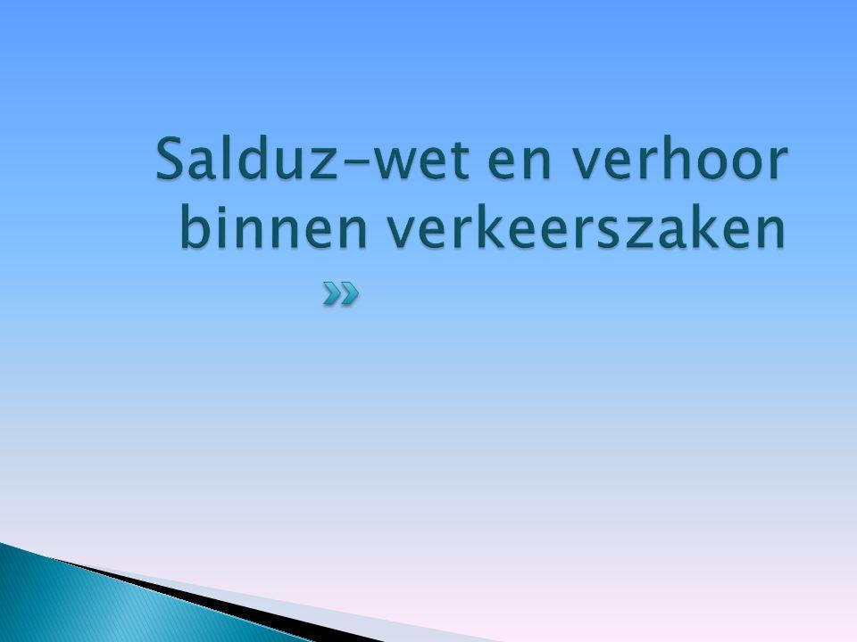  Salduz-wet en het verhoor binnen verkeerszaken ◦ het inwinnen van inlichtingen (Wie is bestuurder.