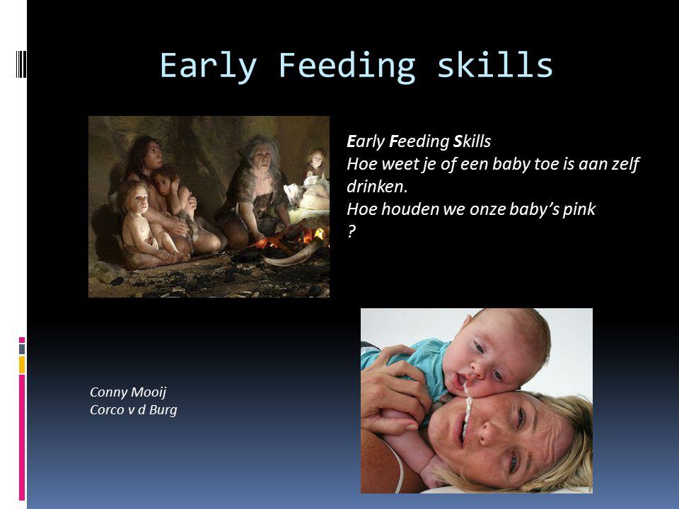 Early Feeding skills Conny Mooij Corco v d Burg Early Feeding Skills Hoe weet je of een baby toe is aan zelf drinken. Hoe houden we onze baby's pink ?