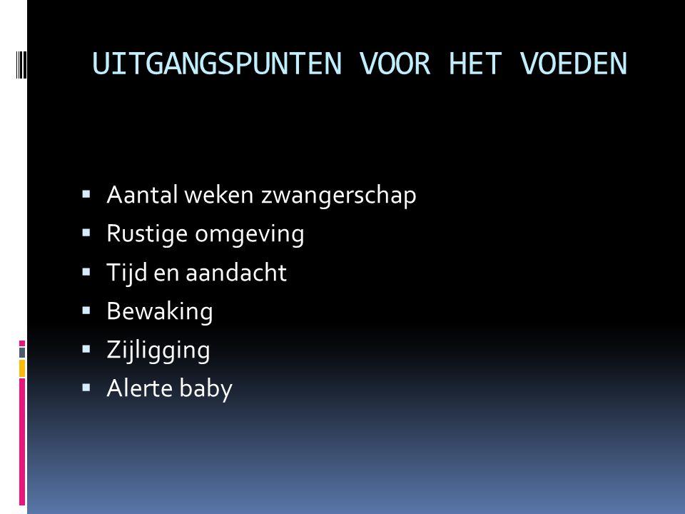 UITGANGSPUNTEN VOOR HET VOEDEN  Aantal weken zwangerschap  Rustige omgeving  Tijd en aandacht  Bewaking  Zijligging  Alerte baby