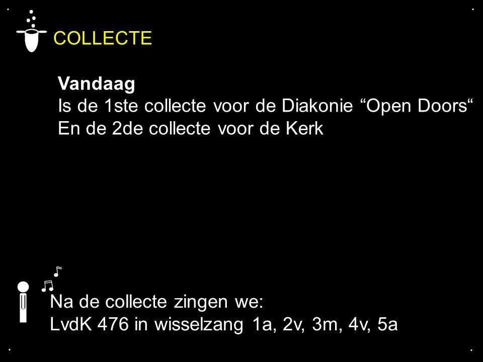 """.... COLLECTE Vandaag Is de 1ste collecte voor de Diakonie """"Open Doors"""" En de 2de collecte voor de Kerk Na de collecte zingen we: LvdK 476 in wisselza"""