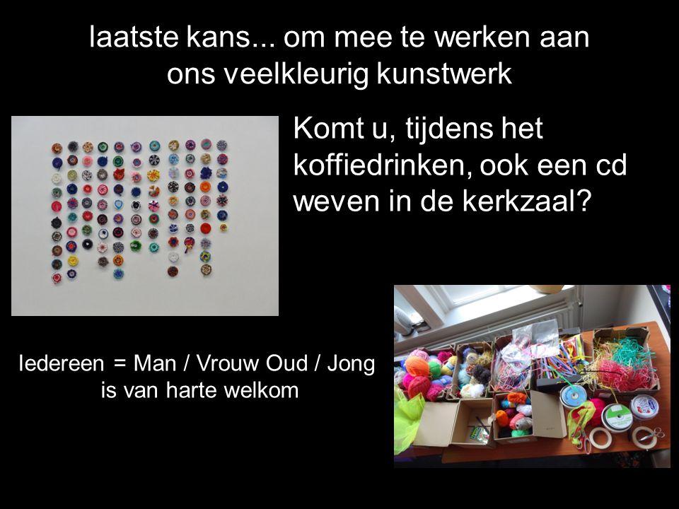 Iedereen = Man / Vrouw Oud / Jong is van harte welkom laatste kans...