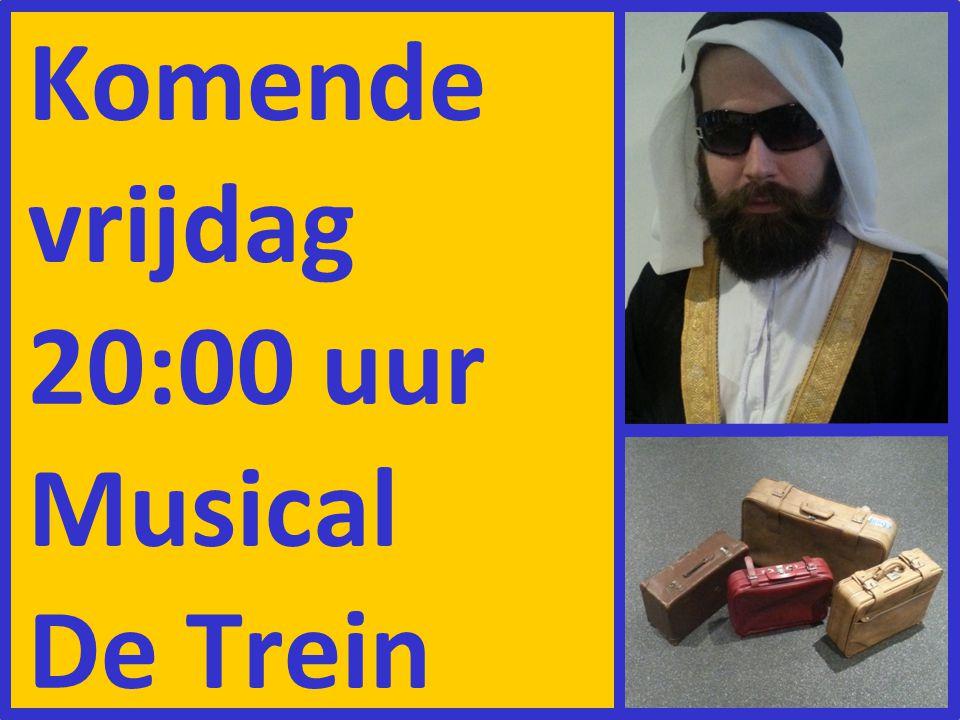 Komende vrijdag 20:00 uur Musical De Trein