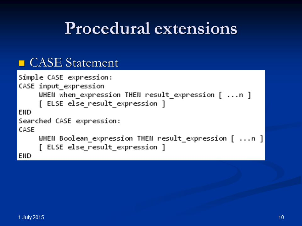 Procedural extensions CASE Statement CASE Statement 1 July 2015 10
