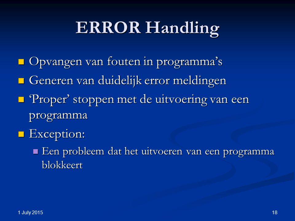 ERROR Handling Opvangen van fouten in programma's Opvangen van fouten in programma's Generen van duidelijk error meldingen Generen van duidelijk error