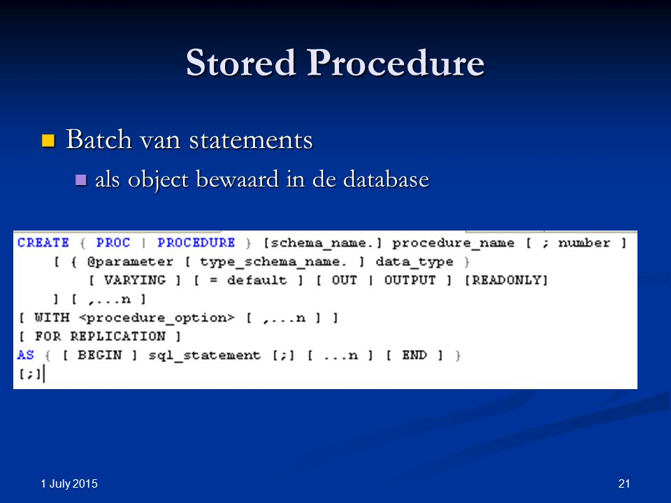 Stored Procedure Batch van statements Batch van statements als object bewaard in de database als object bewaard in de database 1 July 2015 21