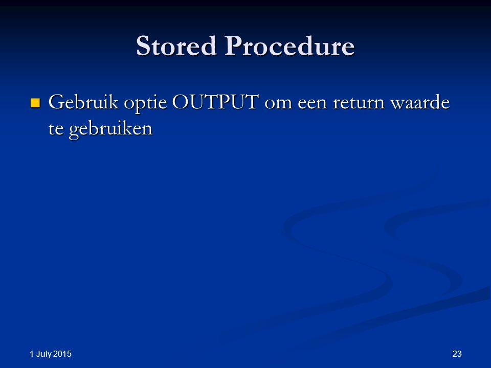 Stored Procedure Gebruik optie OUTPUT om een return waarde te gebruiken Gebruik optie OUTPUT om een return waarde te gebruiken 1 July 2015 23