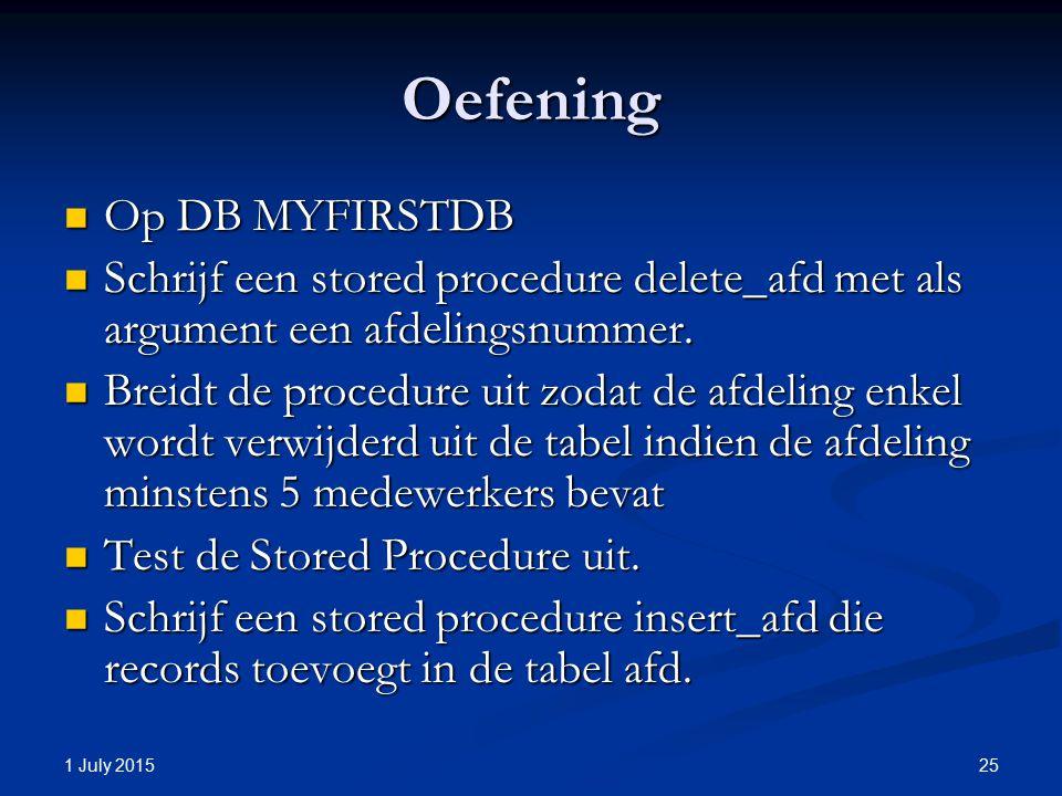 Oefening Op DB MYFIRSTDB Op DB MYFIRSTDB Schrijf een stored procedure delete_afd met als argument een afdelingsnummer. Schrijf een stored procedure de