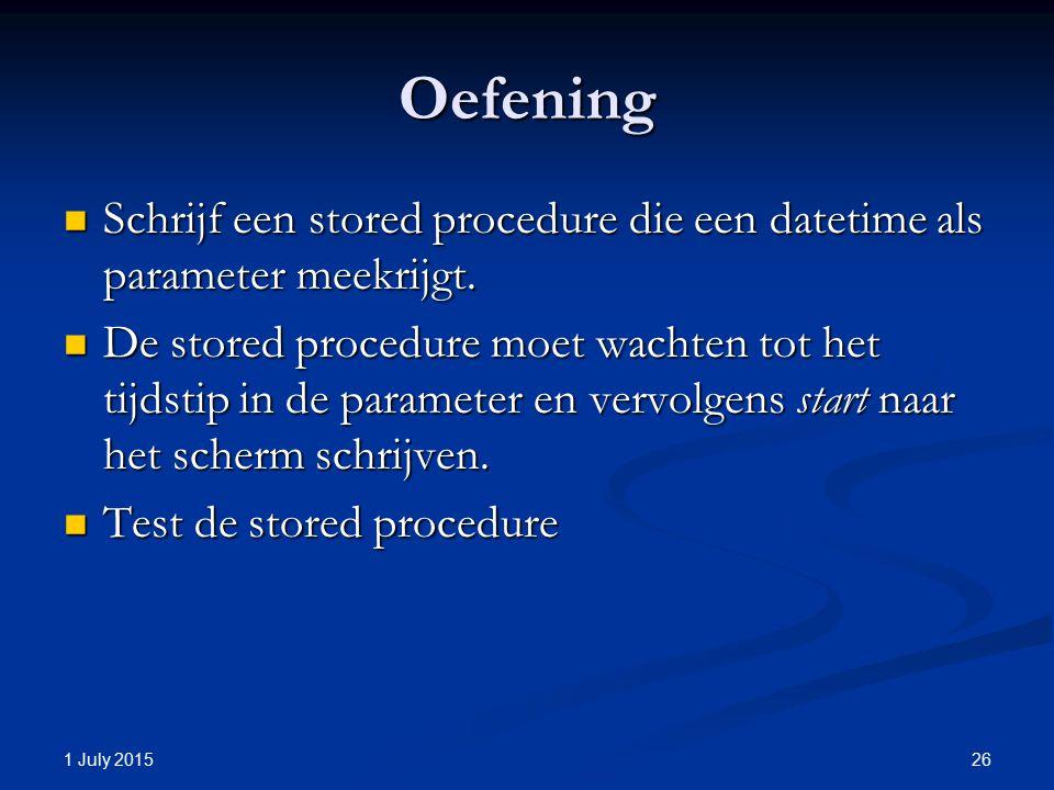 Oefening Schrijf een stored procedure die een datetime als parameter meekrijgt. Schrijf een stored procedure die een datetime als parameter meekrijgt.