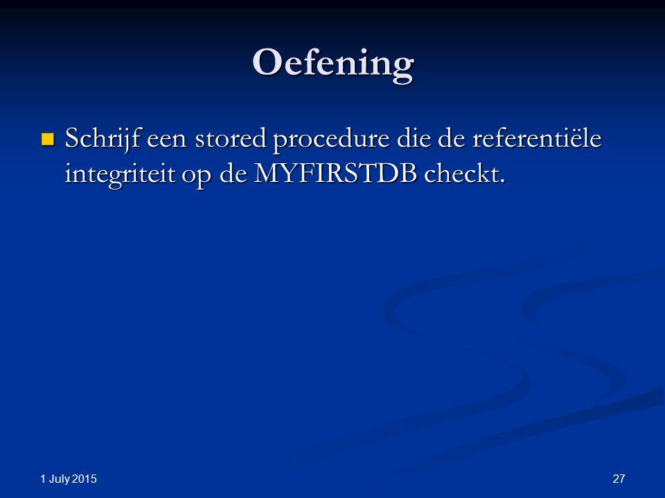 Oefening Schrijf een stored procedure die de referentiële integriteit op de MYFIRSTDB checkt. Schrijf een stored procedure die de referentiële integri