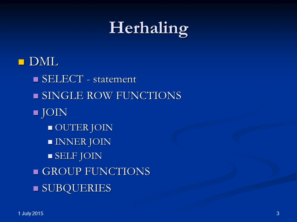Herhaling DML DML SELECT - statement SELECT - statement SINGLE ROW FUNCTIONS SINGLE ROW FUNCTIONS JOIN JOIN OUTER JOIN OUTER JOIN INNER JOIN INNER JOI
