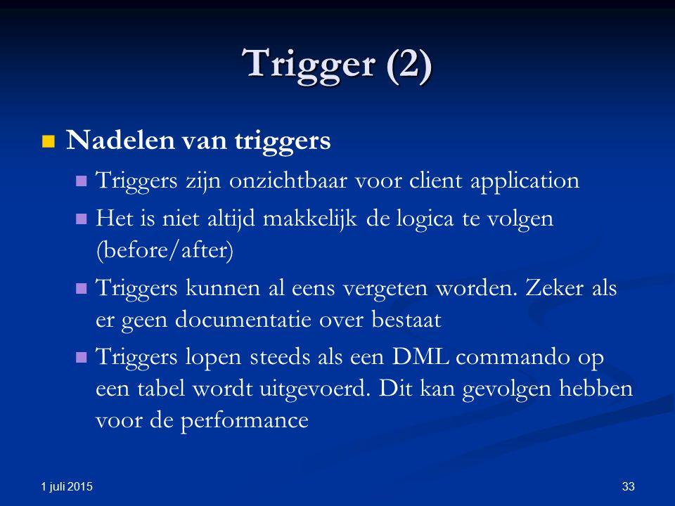 Trigger (2) Nadelen van triggers Triggers zijn onzichtbaar voor client application Het is niet altijd makkelijk de logica te volgen (before/after) Triggers kunnen al eens vergeten worden.