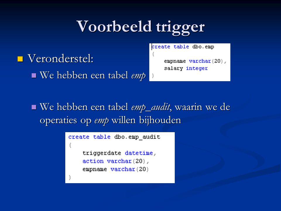 Voorbeeld trigger Veronderstel: Veronderstel: We hebben een tabel emp We hebben een tabel emp We hebben een tabel emp_audit, waarin we de operaties op