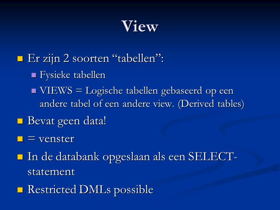 View Er zijn 2 soorten tabellen : Er zijn 2 soorten tabellen : Fysieke tabellen Fysieke tabellen VIEWS = Logische tabellen gebaseerd op een andere tabel of een andere view.