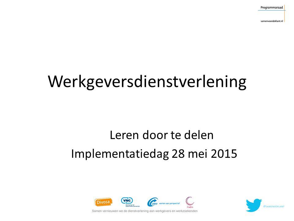 Werkgeversdienstverlening Leren door te delen Implementatiedag 28 mei 2015