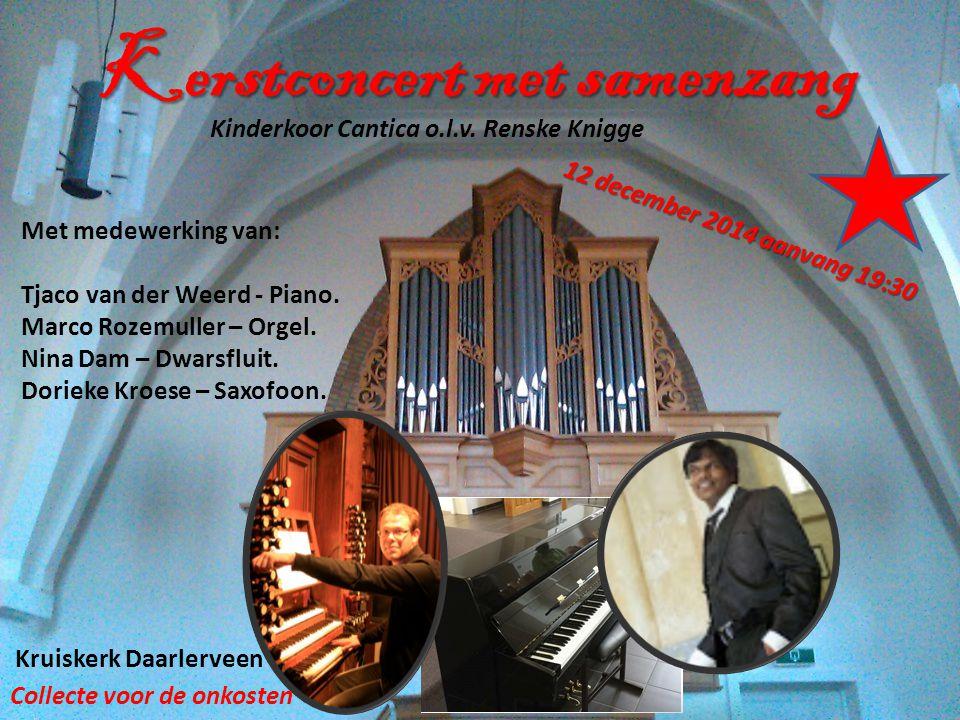 Kerstconcert met samenzang Met medewerking van: Tjaco van der Weerd - Piano. Marco Rozemuller – Orgel. Nina Dam – Dwarsfluit. Dorieke Kroese – Saxofoo