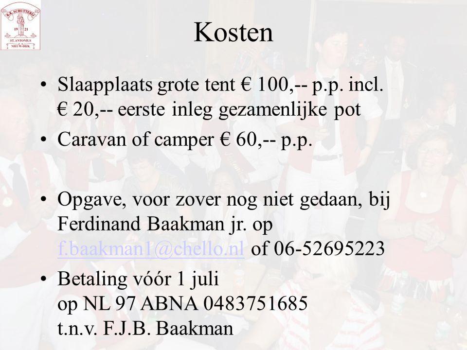 Kosten Slaapplaats grote tent € 100,-- p.p. incl. € 20,-- eerste inleg gezamenlijke pot Caravan of camper € 60,-- p.p. Opgave, voor zover nog niet ged