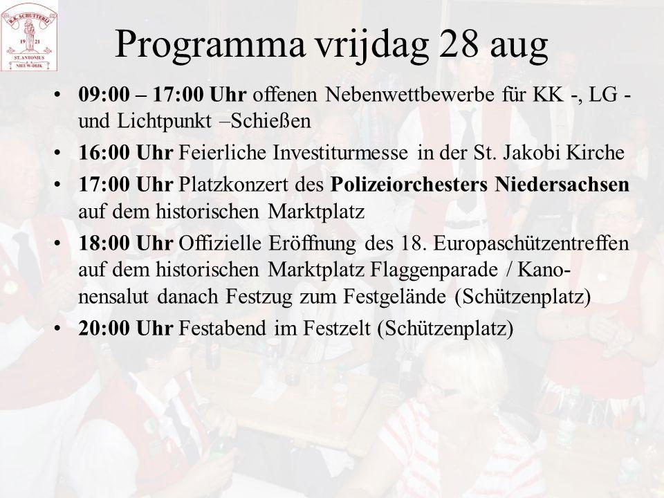 Programma vrijdag 28 aug 09:00 – 17:00 Uhr offenen Nebenwettbewerbe für KK -, LG - und Lichtpunkt –Schießen 16:00 Uhr Feierliche Investiturmesse in de