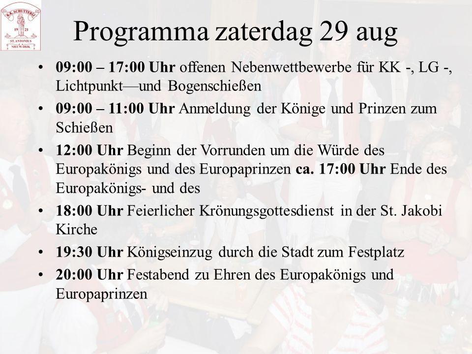 Programma zaterdag 29 aug 09:00 – 17:00 Uhr offenen Nebenwettbewerbe für KK -, LG -, Lichtpunkt—und Bogenschießen 09:00 – 11:00 Uhr Anmeldung der Köni